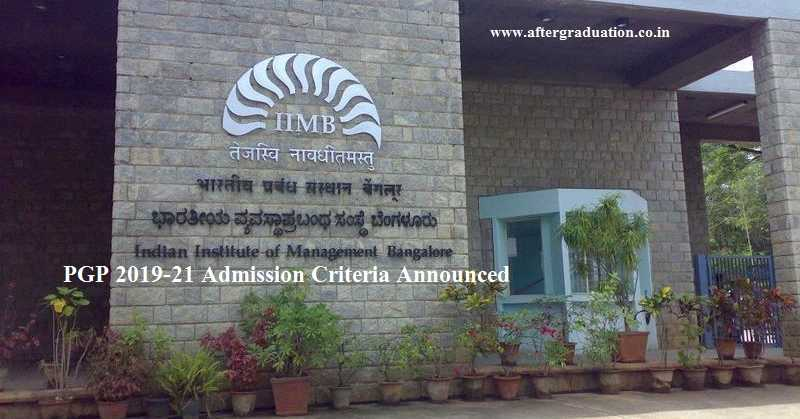 IIM Bangalore PGP 2019-21 Admission Criteria Announced: Check IIMB Admission Eligibility, Process, Cut-off for session 2019-21 in PGP