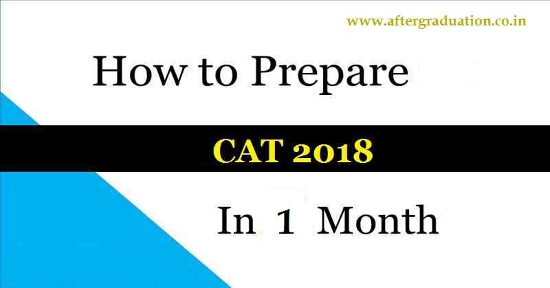 How to Prepare CAT 2018 in 1 Month? Preparation Tips for Last Month of CAT 2018, CAT 2018 exam Pattern