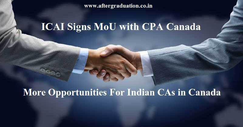 ICAI Signs MoU with CPA Canada, Now More Opportunities For Indian CAs in Canada, career opportunities for CA