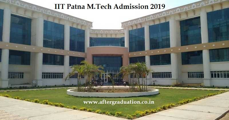 IIT Patna MTech Admission 2019, Postgraduate degree admission in IIT Patna, M.Tech admission 2019 IIT Patna
