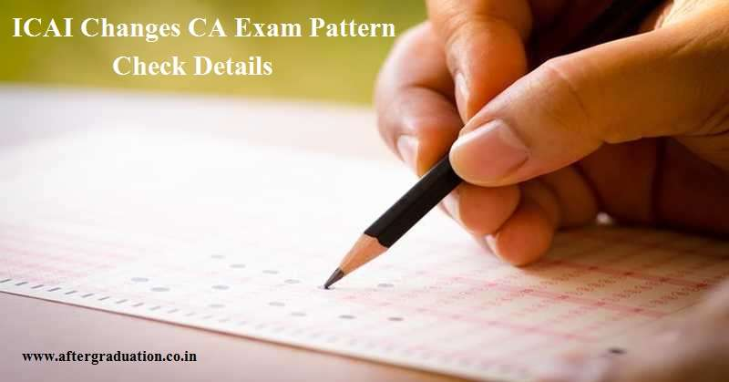 ICAI Changes CA Exam Pattern, ICAI has announced the changes in Chartered Accountants' CA exam pattern to be applicable from May 2019 and onwards exams. The CA exams are from May 27.
