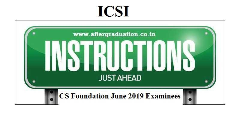 ICSI has shared the Instructions to Examinees of CS Foundation June 2019 Examination, which is scheduled to be held on June 08 and 09, 2019.