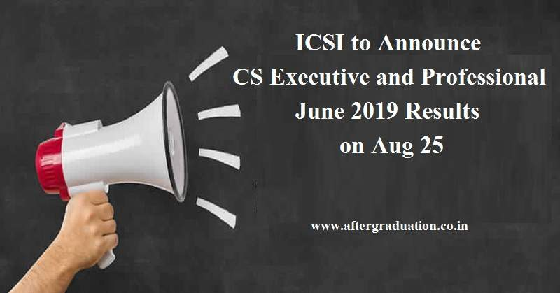 CS Executive and Professional June 2019 Results: The Institute of Company Secretaries of India (ICSI) would declare the results of  Company Secretaries Professional Programme (Old and New Syllabus) and Executive Programme (Old and New Syllabus) examinations held in .June 2019, on Sunday, August 25, 2019