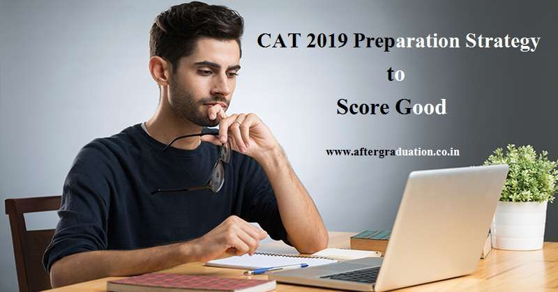 CAT 2019 Preparation Strategy to score good in CAT, MBA Entrance Exams section wise preparation Strategy, how to prepare CAT 2019 in 2 months, preparation Tips for CAT 2019 section wise syllabus