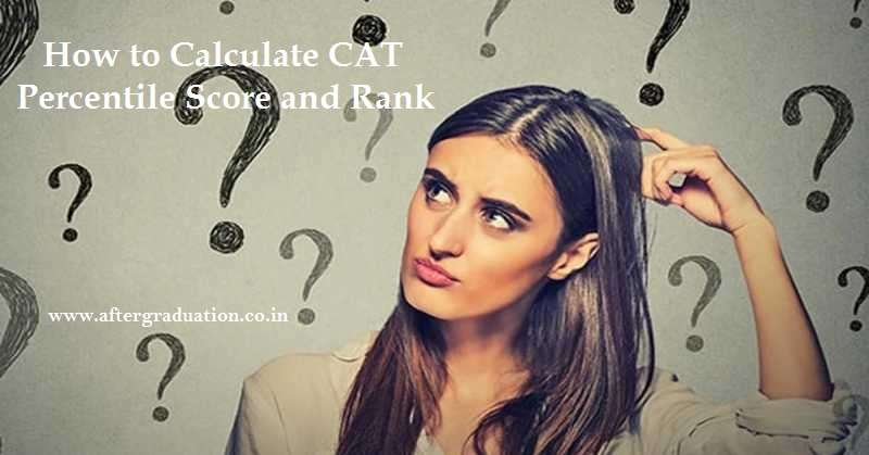 How to Calculate CAT 2019 Percentile Score, CAT Score is different from the final CAT percentile score, It is important that students understand how their CAT percentile will be calculated and ranks allotted to them, Read the whole article to know more about CAT 2019 Percentile Score, how it is calculated, what its mean, the overall calculation of the CAT score.