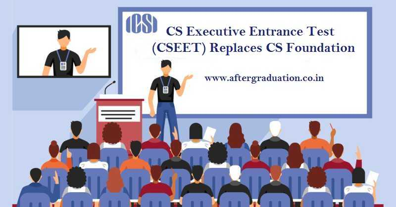 ICSI introduced the CS Executive Entrance Test (CSEET) a qualifying test for students to register for Company Secretary Executive Programme, ICSI New regulation, CS Foundation programme discontinued