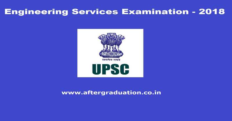 UPSC Engineering Services Exam ESE Indian Engineering Services IES 2018 Notification Released, Application Process Begins