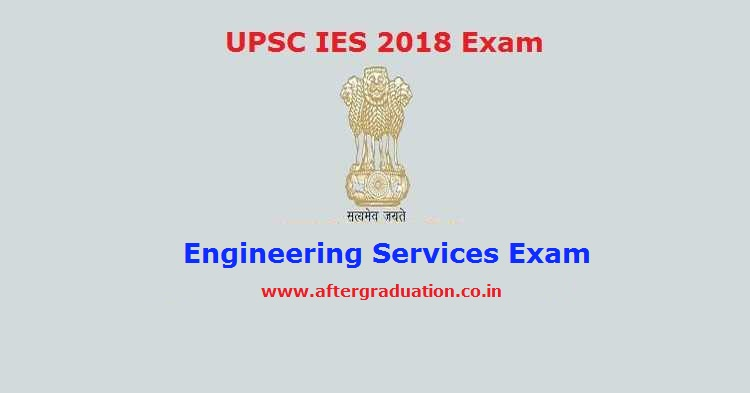 UPSC Indian Engineering Services IES 2018 Examination Eligibility, Pattern, Schedule and Other Details