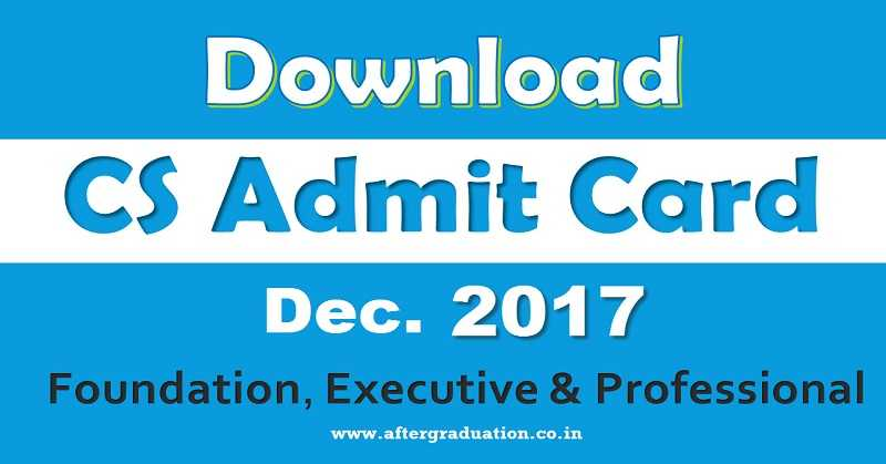 ICSI Released CS Admit Card for December 2017 Foundation, Executive and Professional Exams