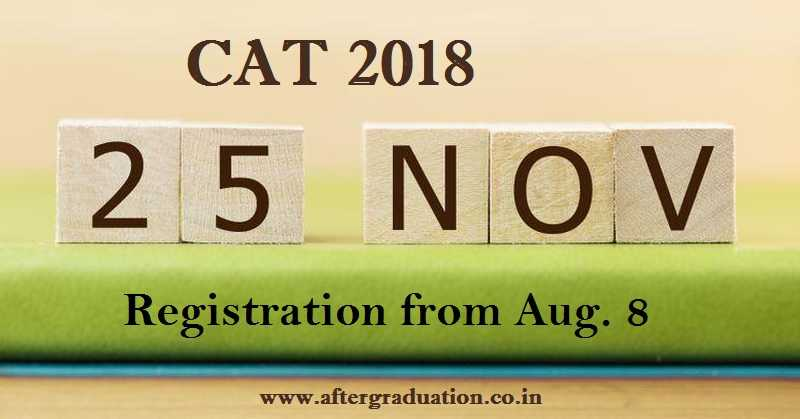 CAT 2018 Notification: Registration Starts From Aug 8, CAT 2018 Exam on Nov. 25