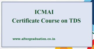 ICMAI Certificate Course on TDS: Tax Deducted at Source Certificate Course Eligibility, Fees, Duration and other Details