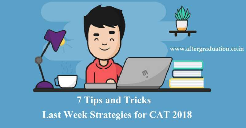 7 Tips and Tricks, Last Week Strategy for CAT 2018 on November 25, 2018, Preparation Strategies for CAT 2018, Last Week tips and Tricks for CAT 2018