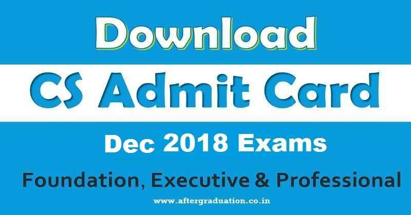 ICSI CS Dec 2018 Admit Cards For Foundation, Executive & Professional Exams Released Company Secretary Foundation, Executive and Professional december 2018 exam admit card