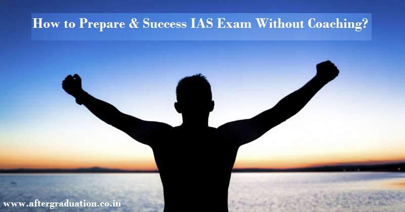 How to Prepare and Success IAS Exam Without Coaching? Preparation of UPSC exams without coaching