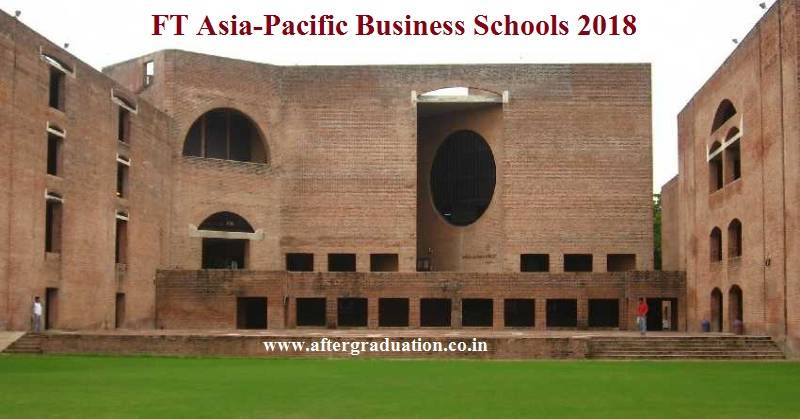 FT Asia-Pacific Business Schools 2018: IIMA and IIMB Ranked Among Top 10, IIM Ahmedabad ranks 4 and IIM Bangalore ranked 8