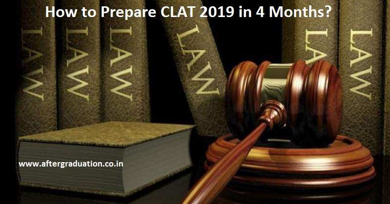 CLAT 2019 in 4 Months, Preparation Tips and Guidance, how to prepare CLAT 2019 in 4 months, preparation guidance for CLAT 2019, guidance for law entrance exam