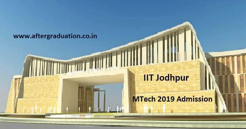 IIT Jodhpur MTech Admission 2019 selection procedure, admission criteria, IITJ mtech eligibility criteria, iit jodhpur post graduate branches fields