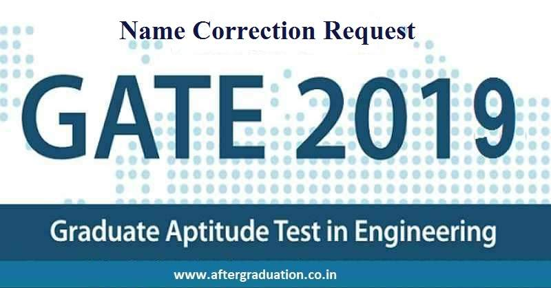 Last Date for GATE 2019 Name Correction Request. Change your name details if entered incorrectly during the GATE 2019 registration process.