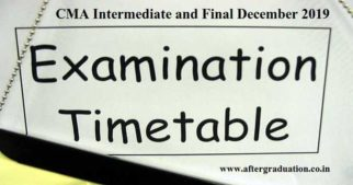 The Institute of Cost Accountants of India (ICAI) has released the notification regarding CMA Intermediate and Final December 2019 Exam TimeTable. In the notification, ICMAI announced that CMA Inter and Final exam Dec 2019 will be conducted from Tuesday, 10th Dec 2019. The Institute of Cost Accountants of India is the only licensing cum regulating body of Cost & Management Accountancy (CMA) profession in India