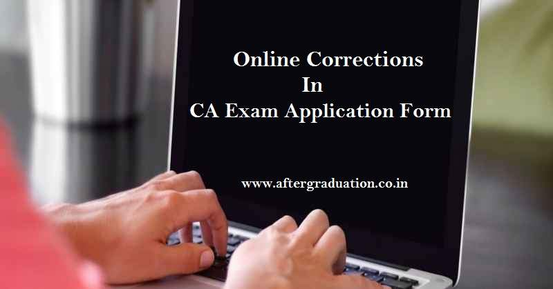 The Institute of Chartered Accountants of India, ICAI allows Corrections in CA Exam application form. ICAI provideOn-line facility for seeking a change of Centre/Group/Medium for appearing in CA examinations through Correction Window - I. We hereby sharing the process, fees for how to make the corrections in CA Examinations application form.