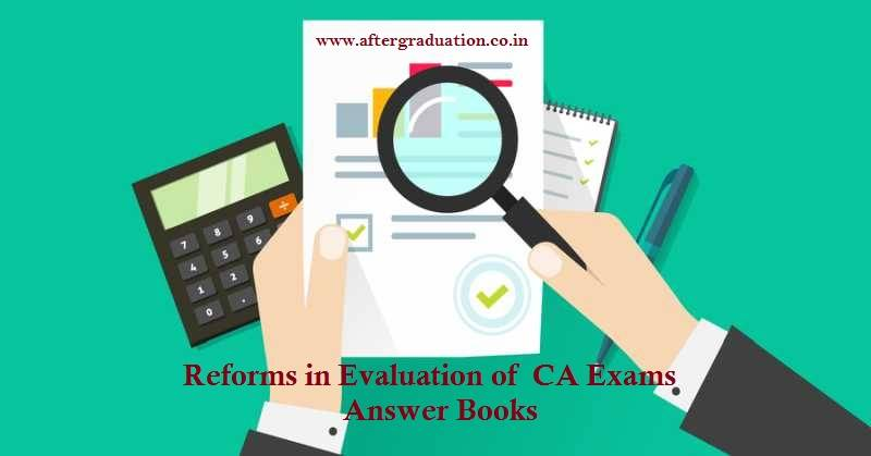 ICAI Reforms in Evaluation of CA Exams Answer Books. The ICAI announced that all papers of CA Intermediate and CA Foundation exams to be held in November 2019 and May 2020 will be put through the digital evaluation mode and elective paper of CA Final exam will be through OMR machine based evaluation