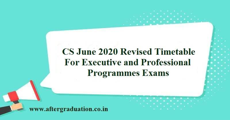 ICSI Revised Timetable For CS Executive and Professional June 2020 Examinations, begin from August 18, CS June 2020 exams postponed due to coronavirus pandemic, Company Secretaries June 2020 Exams, CS Examinations June 2020 Session revised timetable