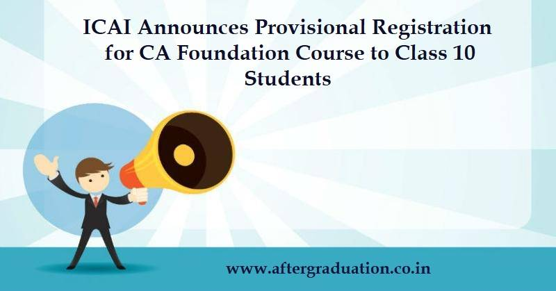 The Institute of Chartered Accountants of India (ICAI) Announces Provisional Registration in CA Foundation After Passing Class 10 Examinations