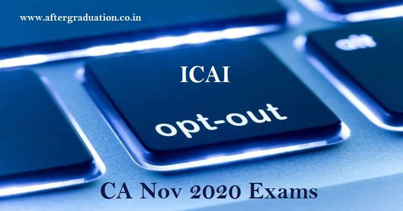 ICAI 'Opt-out' Scheme for CA November 2020 Exam Candidates, coronavirus effects in CA exams, CA exams during covid19 pandemic