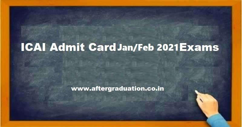 ICAI Admit Card released for CA Foundation, Intermediate, Final January 2021 exams (CA old and new syllabus) for CA Nov 2020 opt out students