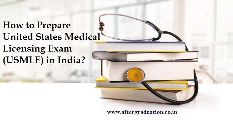 How to Prepare USMLE in India? Check Here for USMLE (United State Medical Licensing Exam) Overview, Eligibility and Preparation Guidance