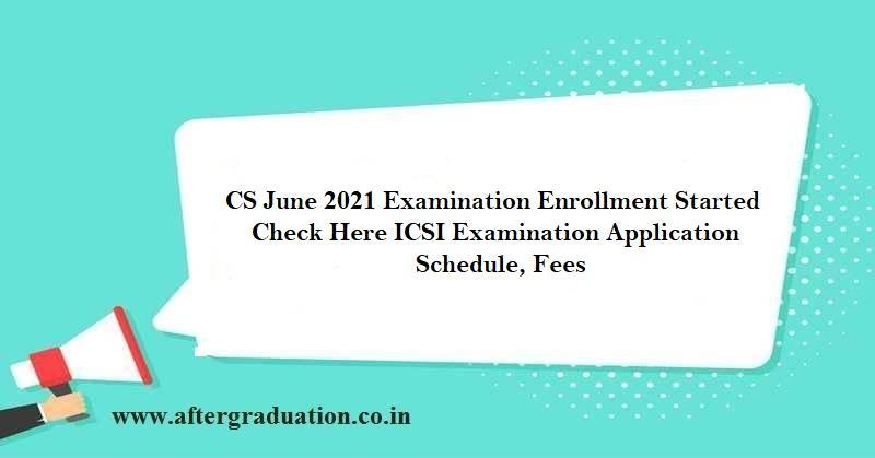 CS June 2021 Foundation, Executive, Professional Examination Enrollment Started, ICSI Application Schedule, CS Exam Fees, CS Pre Exam Test