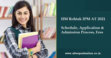 Last Date for IIM Rohtak Integrated Programme in Management Aptitude Test Registration, IIM Rohtak IPM Fees, IIM Rohtak IPM AT 2021 Application & Admission Process, Eligibility for IPMAT 2021
